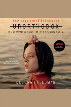 Unorthodox : the scandalous rejection of my hasidic roots - Deborah Feldman