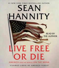 Live free or die : America (and the world) on the brink - Sean Hannity