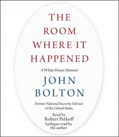 The room where it happened : a White House memoir - John R Bolton