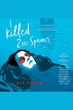 I killed Zoe Spanos : a novel - Kit Frick