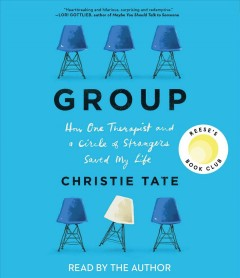 Group : How One Therapist and a Circle of Strangers Saved My Life - Christie Tate