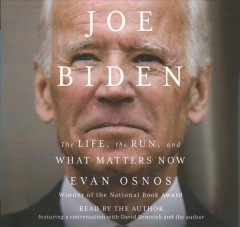 Joe Biden : The Life, the Run, and What Matters Now - Evan; Remnick Osnos