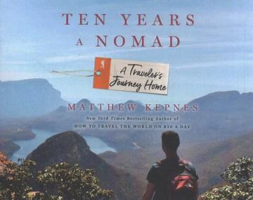 Ten years a nomad : a traveler's journey home - Matt Kepnes