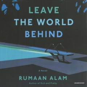 Leave the world behind - Rumaan Alam