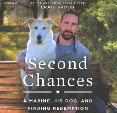 Second chances : a marine, his dog, and finding redemption - Craig Grossi