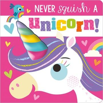 Never squish a unicorn! - Rosie Greening