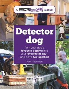 Detector Dog : A Talking Dogs Scentwork Manual - Pam Mackinnon