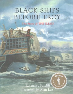 Black Ships Before Troy : The Story of Iliad - Rosemary; Lee Sutcliff