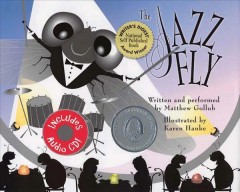 The jazz fly : starring the Jazz Bugs, the Jazz fly, Willie the worm, Nancy the gnat, Sammy the centipede - Matthew Gollub