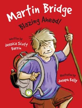 Martin bridge: blazing ahead!. Jessica Scott Kerrin. - Jessica Scott Kerrin