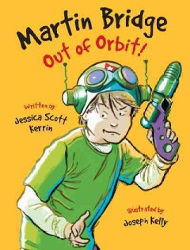 Martin bridge: out of orbit!. Jessica Scott Kerrin. - Jessica Scott Kerrin