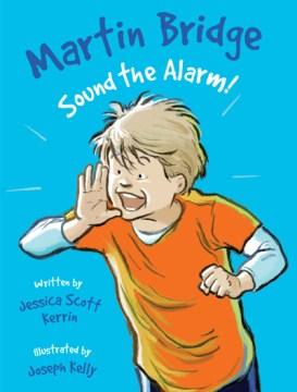 Martin bridge: sound the alarm!. Jessica Scott Kerrin. - Jessica Scott Kerrin