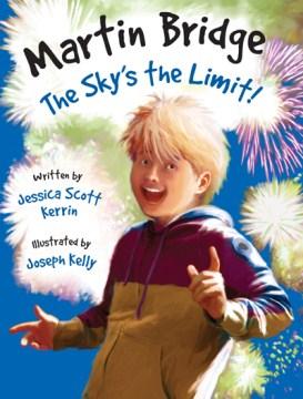 Martin bridge: the sky's the limit!. Jessica Scott Kerrin. - Jessica Scott Kerrin