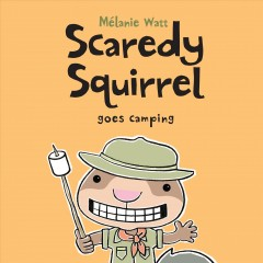 Scaredy squirrel goes camping - Mélanie Watt