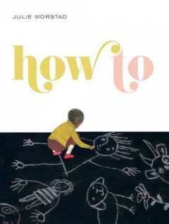How to (Ages 2-6) - Julie Morstad