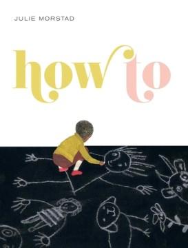 How to (Ages 2-6) - Julie Morstad