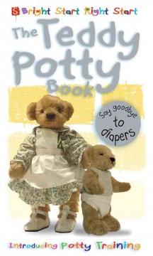 The teddy potty book : say goodbye to diapers : introducing potty training - Margot Channing