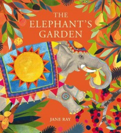 The elephant's garden : a traditional Indian folktale - Jane Ray