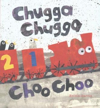 Chugga Chugga Choo Choo - Emma Garcia