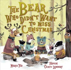 The bear who didn't want to miss Christmas - Marie Tibi