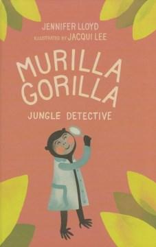 Murilla Gorilla : jungle detective - Jennifer Lloyd