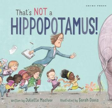 That's not a hippopotamus! - Juliette MacIver