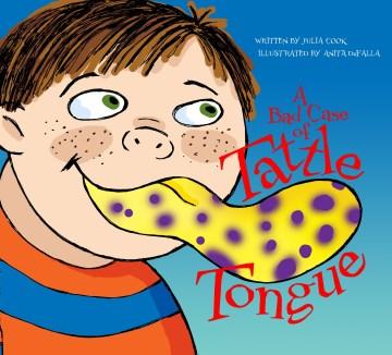 A bad case of tattle tongue - Julia Cook