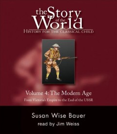 The story of the world, history for the classical child. Volume 4, The modern age : from the Victorian Empire to the end of the USSR - S. Wise Bauer