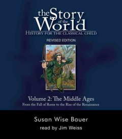 The story of the world, history for the classical child. Volume 2, The Middle Ages : from the fall of Rome to the rise of the Renaissance - S. Wise Bauer