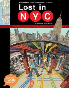 Lost in NYC : a subway adventure - Nadja Spiegelman