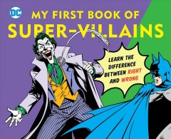 My first book of super-villains : learn the difference between right and wrong.