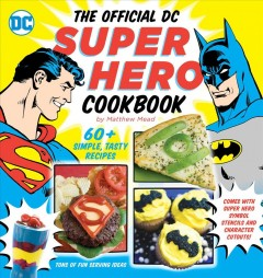 The official DC super hero cookbook (Ages 6+) - Matthew Mead
