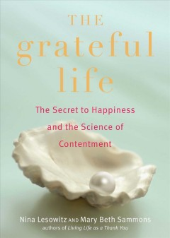 Grateful Life : The Secret to Happiness and the Science of Contentment - Nina; Sammons Lesowitz