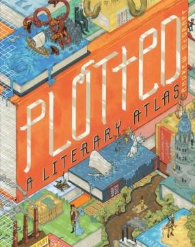 Plotted : a literary atlas - Andrew Degraff