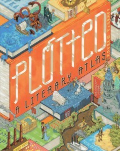 Plotted : a literary atlas - Andrew Degraff