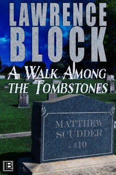 A walk among the tombstones - Lawrence Block