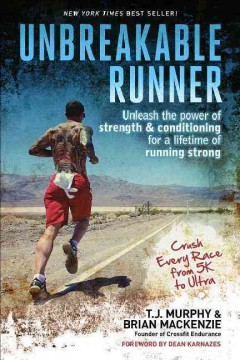Unbreakable Runner : Unleash the Power of Strength & Conditioning for a Lifetime of Running Strong - T. J.; Mackenzie Murphy
