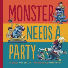 Monster needs a party : a monster & me book - Paul Czajak