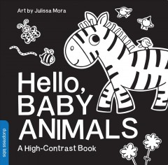 Hello, baby animals : a high-contrast book - Julissa Mora