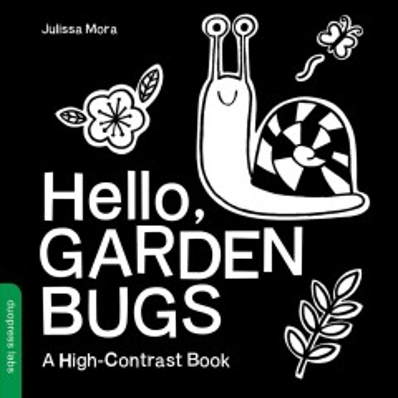 Hello, garden bugs : a high-contrast book - Julissa Mora
