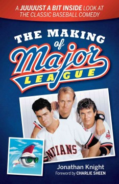 The making of Major League : a juuuust a bit inside look at the classic baseball comedy - Jonathan Knight