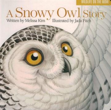 A snowy owl story - Melissa Kim