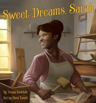 Sweet Dreams, Sarah : From Slavery to Inventor - Vivian; Ewald Kirkfield