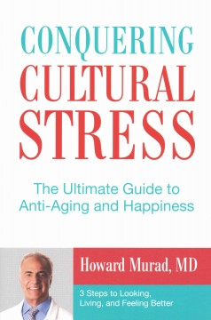 Conquering Cultural Stress : The Ultimate Anti-Aging Secret: 3 Steps to Looking, Living, and Feeling Better - Howard Murad