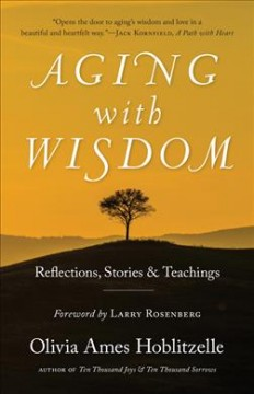 Aging With Wisdom : Reflections, Stories and Teachings - Olivia Ames; Rosenberg Hoblitzelle