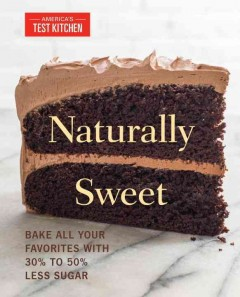 Naturally Sweet : Bake All Your Favorites With 30% to 50% Less Sugar -  America's Test Kitchen (COR)