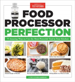 Food Processor Perfection : 75 Amazing Ways to Use the Most Powerful Tool in Your Kitchen -  Editors at America's Test Kitchen (COR)