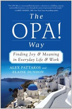 Opa! Way : Finding Joy & Meaning in Everyday Life & Work - Alex; Dundon Pattakos