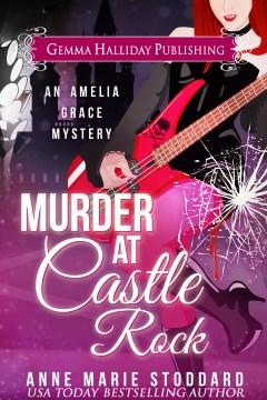 Murder at castle rock Amelia Grace Rock 'n' Roll Mystery Series, Book 1. Anne Marie Stoddard. - Anne Marie Stoddard