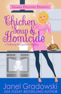 Chicken soup & homicide Culinary Competition Mystery Series, Book 2. Janel Gradowski. - Janel Gradowski
